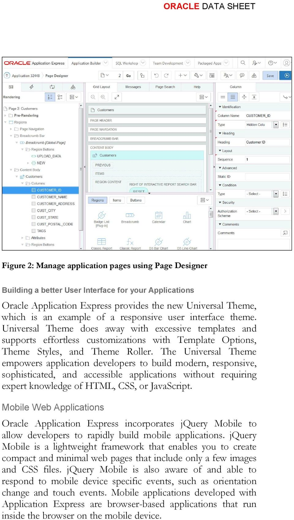 The Universal Theme empowers application developers to build modern, responsive, sophisticated, and accessible applications without requiring expert knowledge of HTML, CSS, or JavaScript.