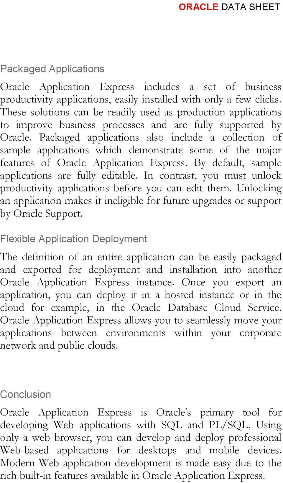 Packaged applications also include a collection of sample applications which demonstrate some of the major features of Oracle Application Express. By default, sample applications are fully editable.