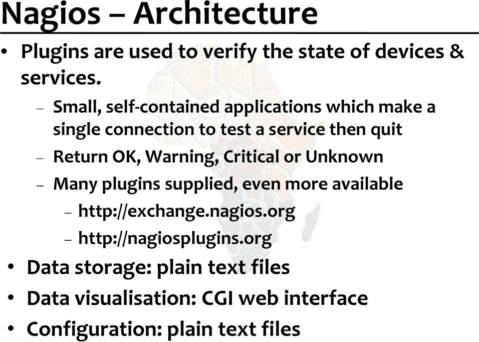 OK, Warning, Critical or Unknown Many plugins supplied, even more available http://exchange.nagios.