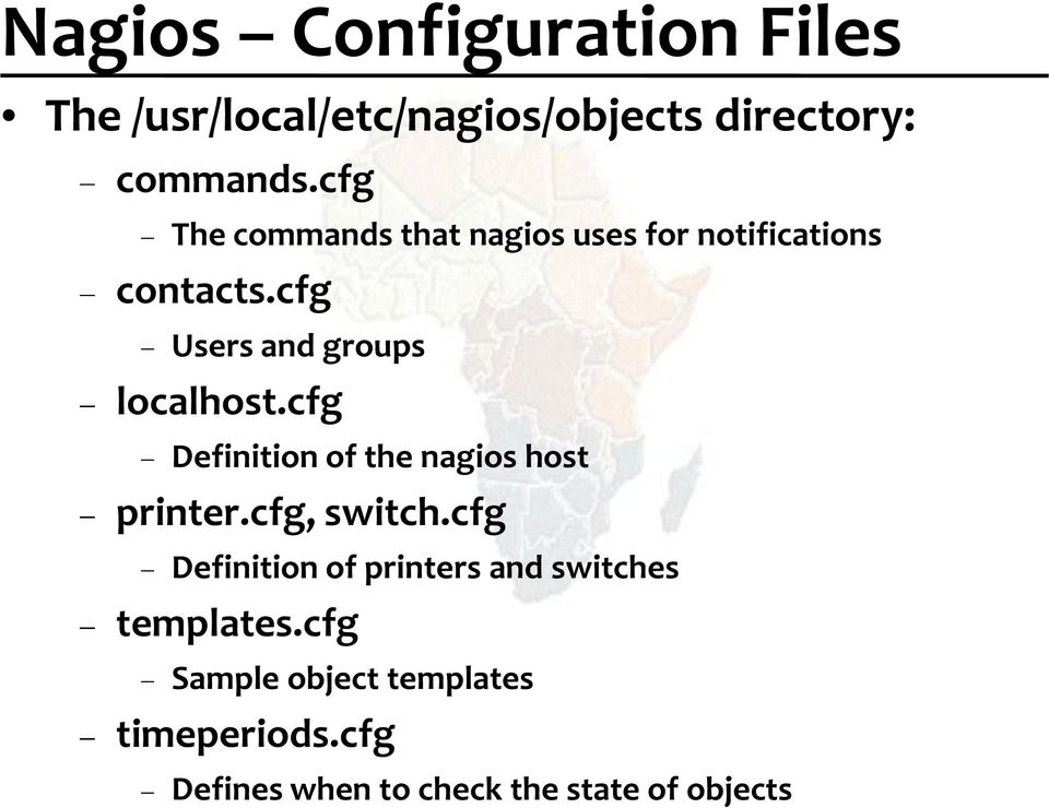 cfg Users and groups localhost.cfg Definition of the nagios host printer.cfg, switch.