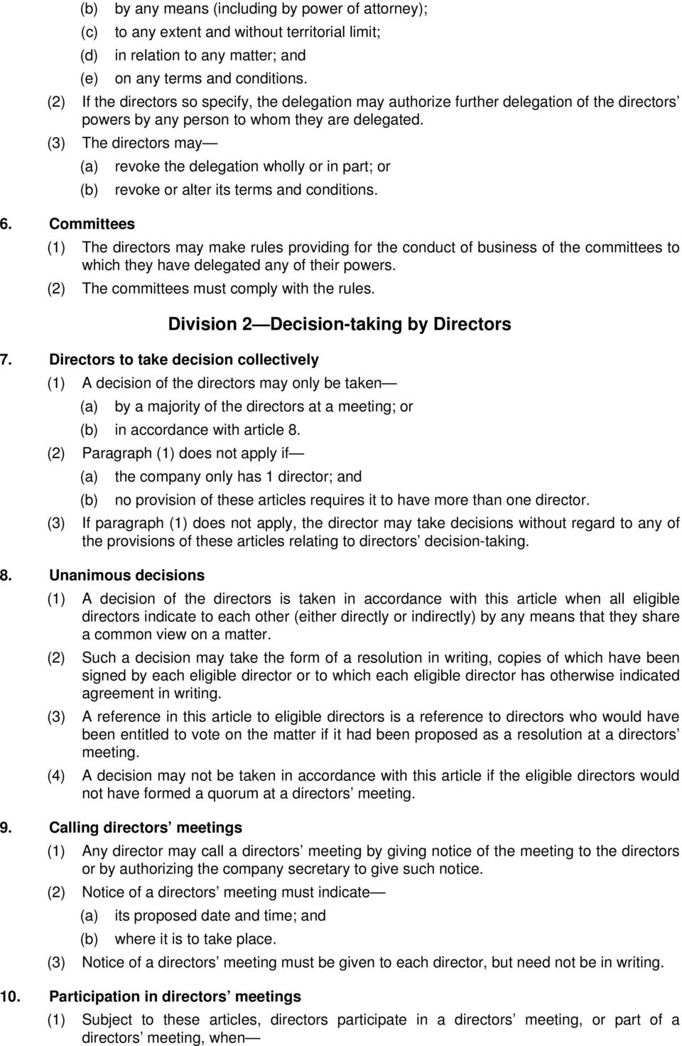 (3) The directors may (a) revoke the delegation wholly or in part; or (b) revoke or alter its terms and conditions. 6.