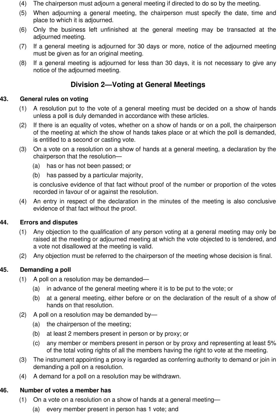 (6) Only the business left unfinished at the general meeting may be transacted at the adjourned meeting.