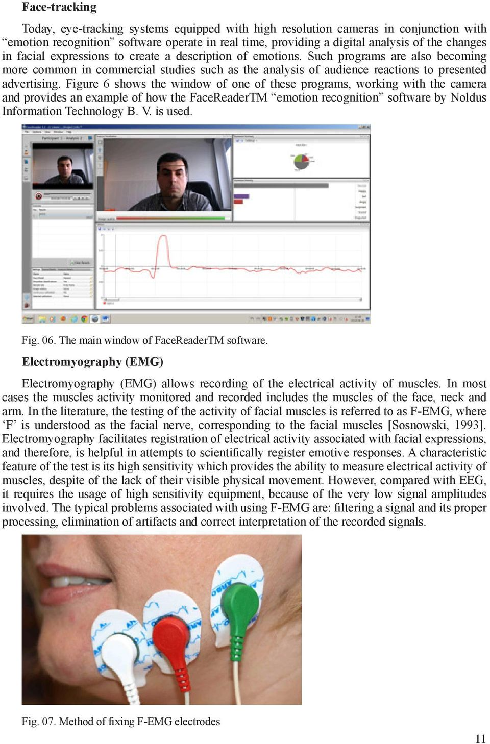 Figure 6 shows the window of one of these programs, working with the camera and provides an example of how the FaceReaderTM emotion recognition software by Noldus Information Technology B. V. is used.