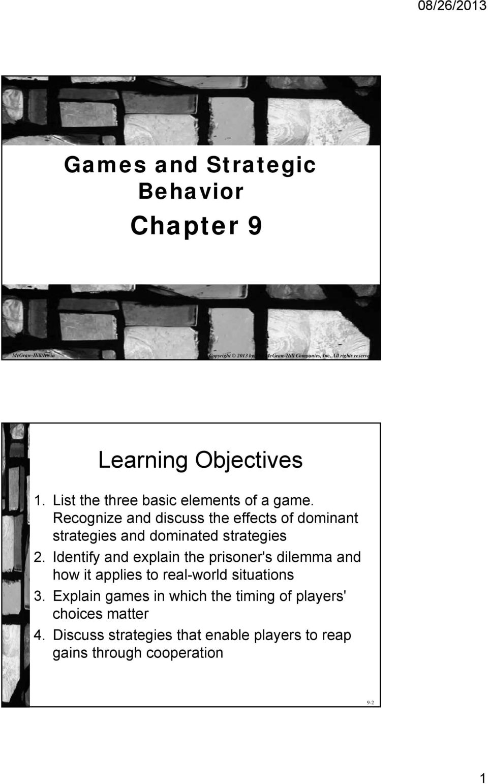 Recognize and discuss the effects of dominant strategies and dominated strategies 2.