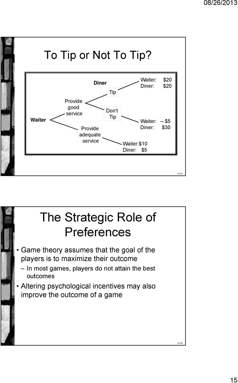 Waiter:$10 Diner: $5 Waiter: $5 Diner: $30 9-29 The Strategic Role of Preferences Game theory assumes