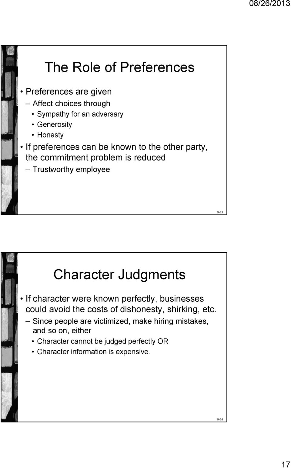 Judgments If character were known perfectly, businesses could avoid the costs of dishonesty, shirking, etc.