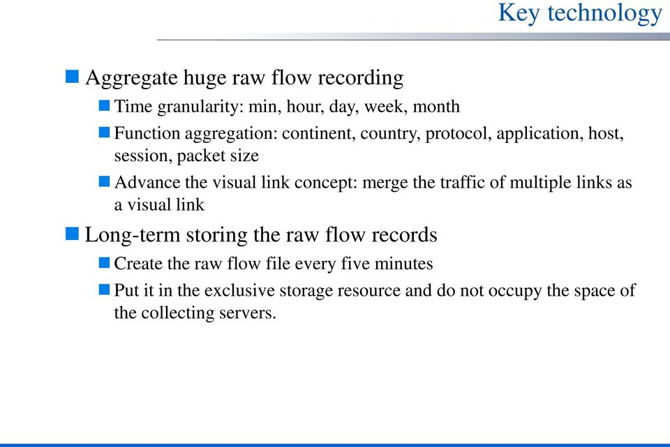 concept: merge the traffic of multiple links as a visual link Long-term storing the raw flow records Create the