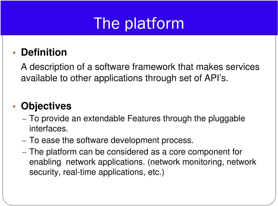 Objectives To provide an extendable Features through the pluggable interfaces.