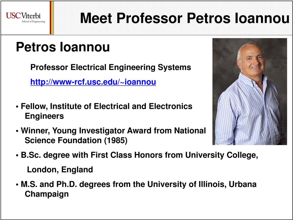 edu/~ioannou Fellow, Institute of Electrical and Electronics Engineers Winner, Young Investigator