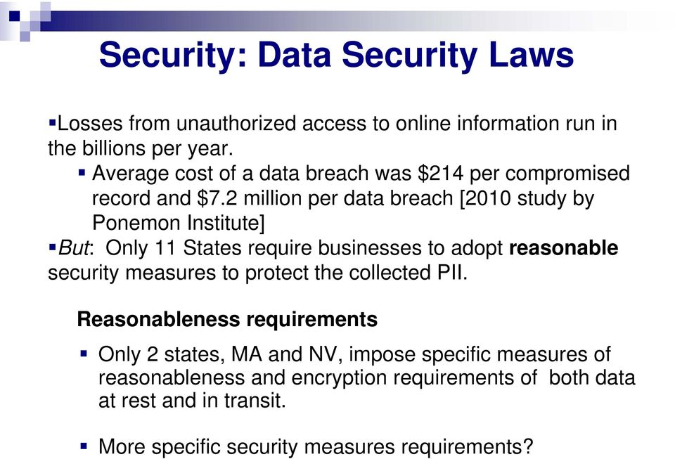2 million per data breach [2010 study by Ponemon Institute] But: Only 11 States require businesses to adopt reasonable security measures