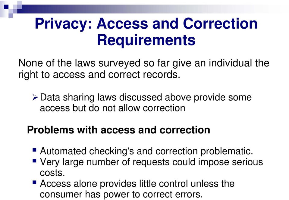 Data sharing laws discussed above provide some access but do not allow correction Problems with access and