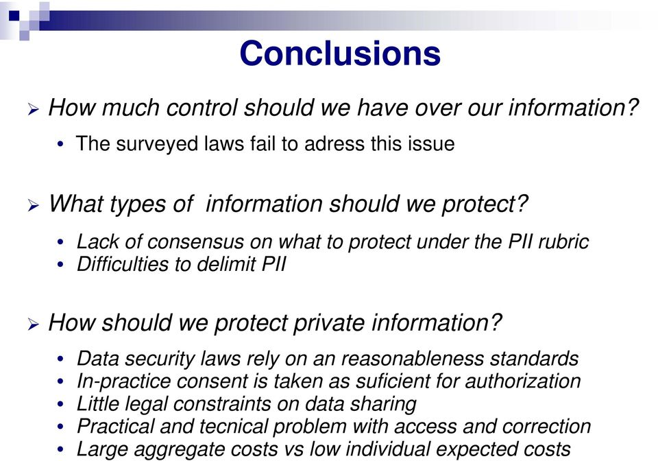 Lack of consensus on what to protect under the PII rubric Difficulties to delimit PII How should we protect private information?