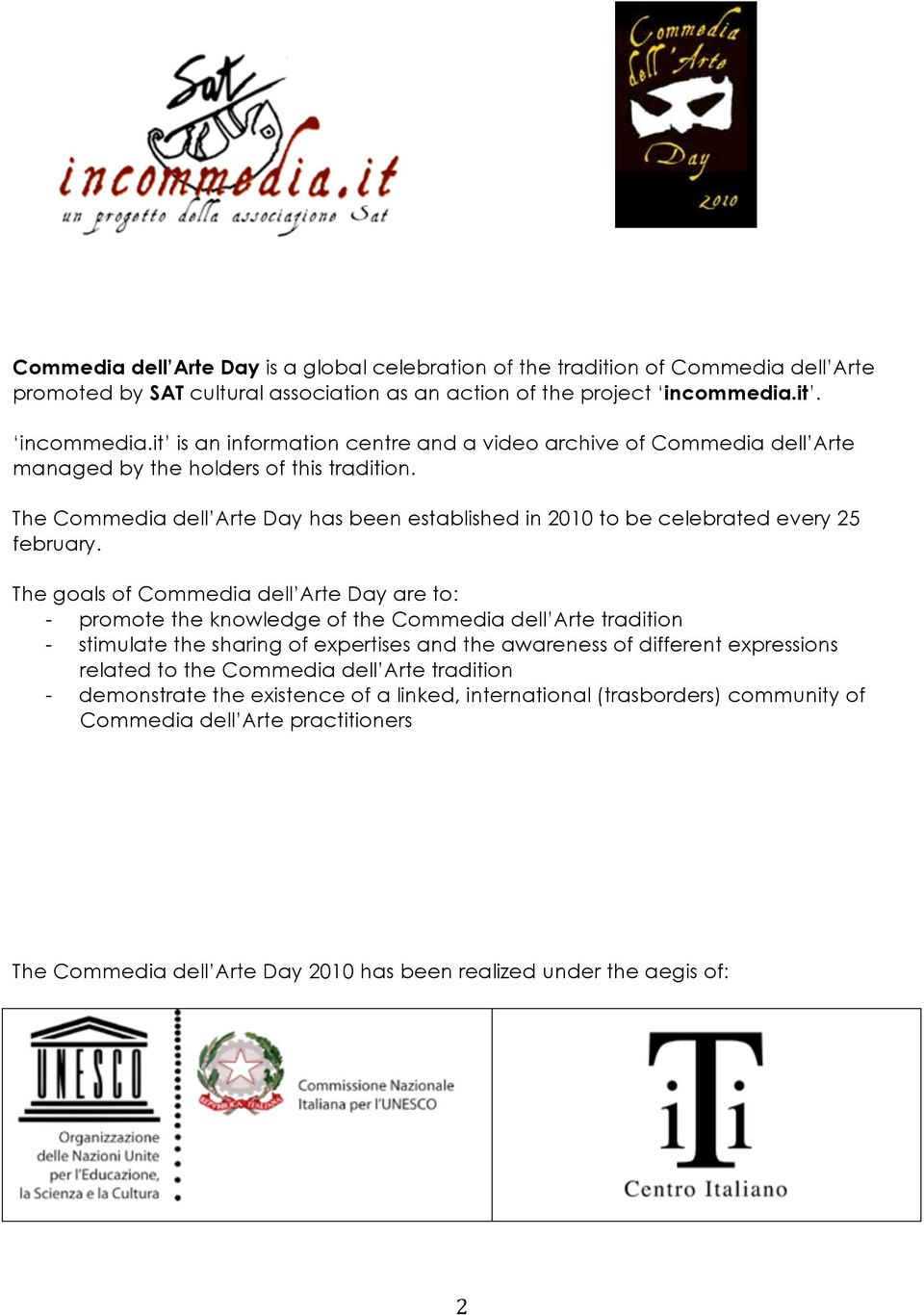The Commedia dell Arte Day has been established in 2010 to be celebrated every 25 february.