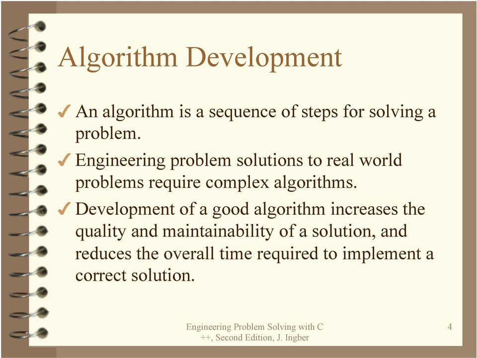 Development of a good algorithm increases the quality and maintainability of a