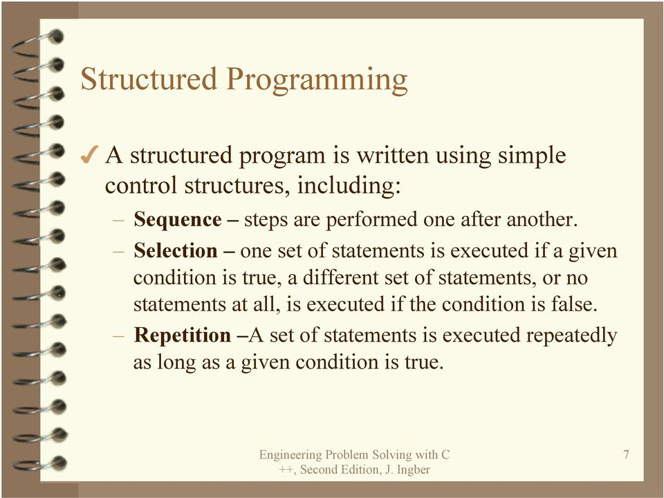 Selection one set of statements is executed if a given condition is true, a different set of