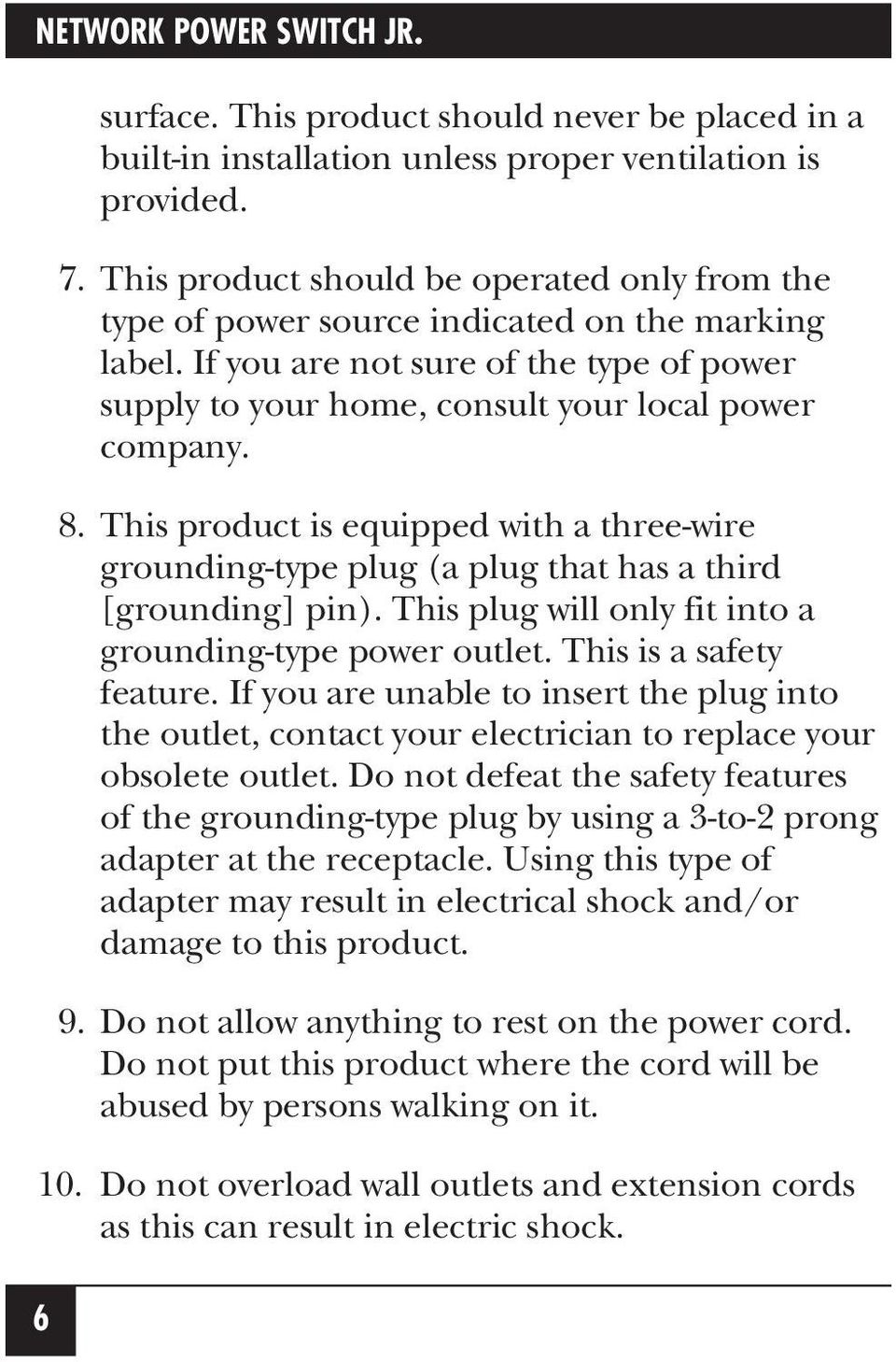 This product is equipped with a three-wire grounding-type plug (a plug that has a third [grounding] pin). This plug will only fit into a grounding-type power outlet. This is a safety feature.