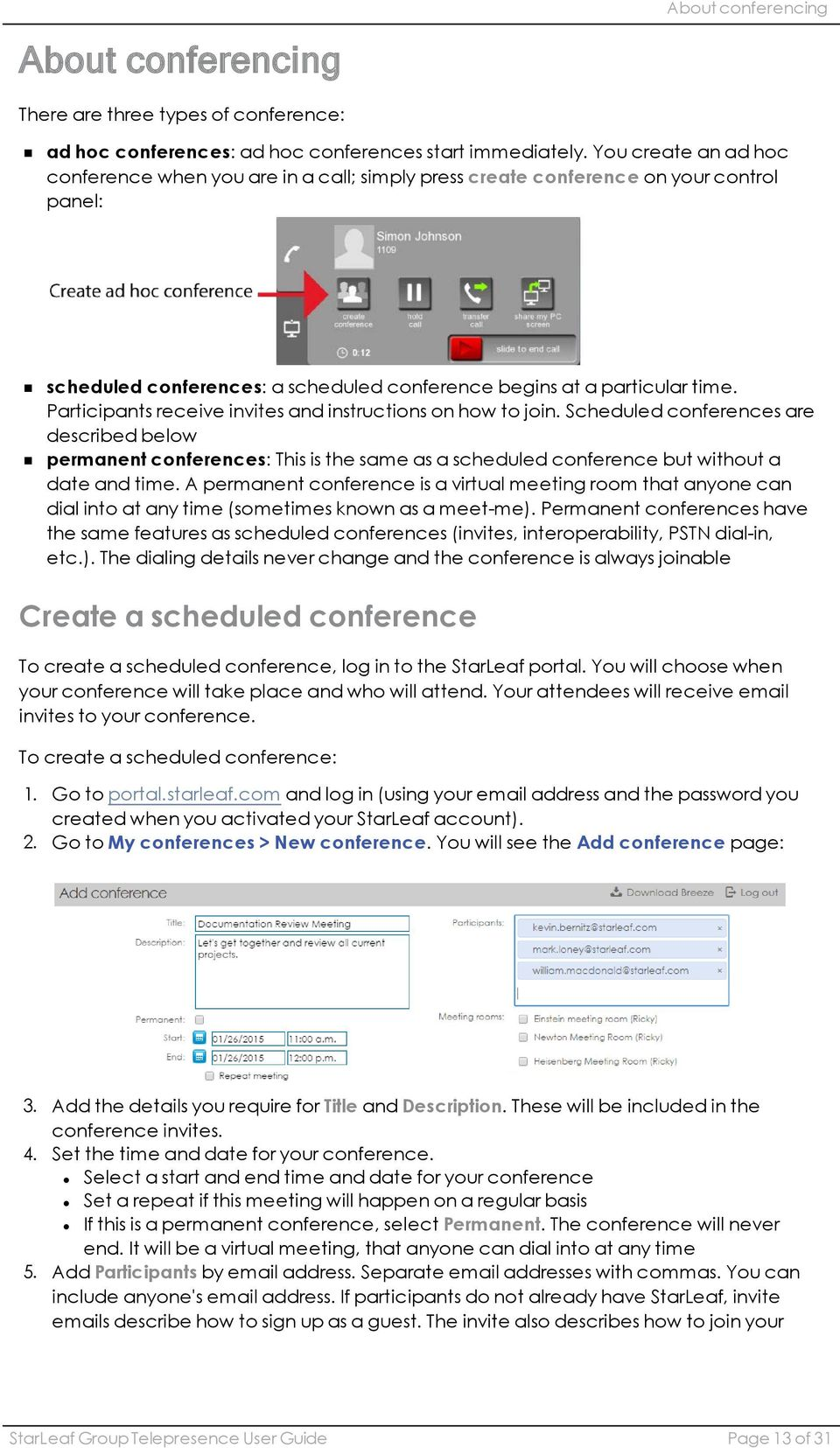 Participants receive invites and instructions on how to join. Scheduled conferences are described below permanent conferences: This is the same as a scheduled conference but without a date and time.
