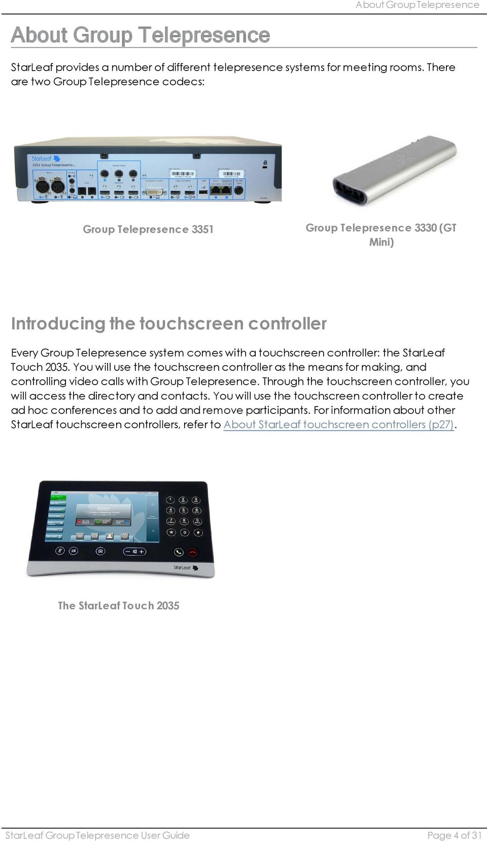controller: the StarLeaf Touch 2035. You will use the touchscreen controller as the means for making, and controlling video calls with Group Telepresence.