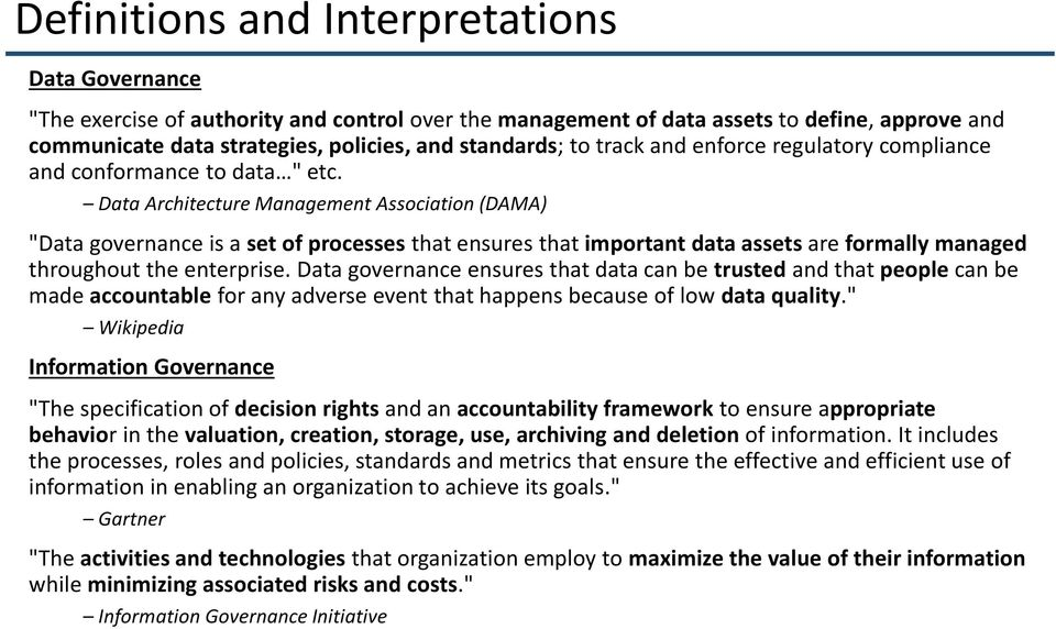 "Data Architecture Management Association (DAMA) ""Data governance is a set of processes that ensures that important data assets are formally managed throughout the enterprise."
