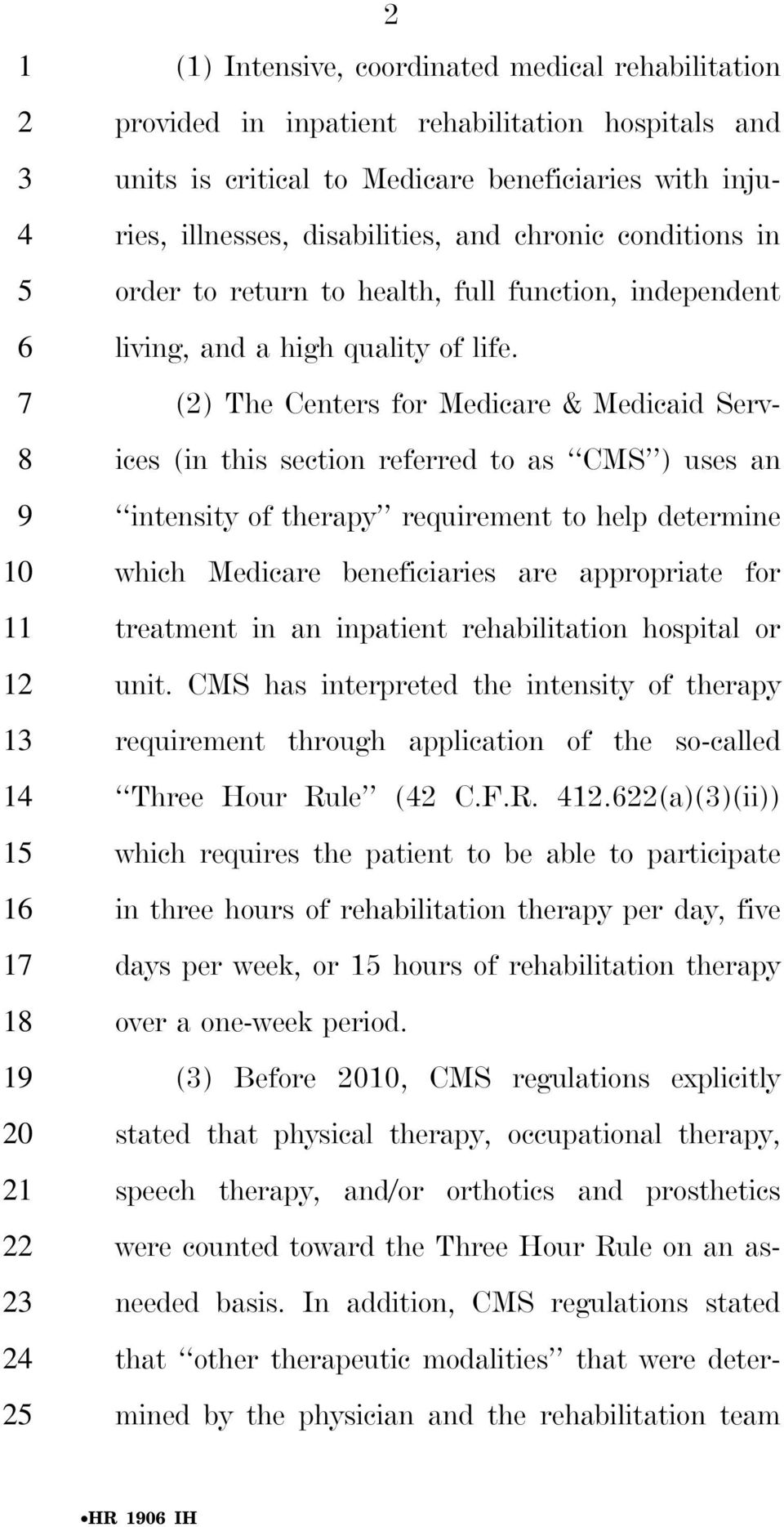 () The Centers for Medicare & Medicaid Serv- 8 ices (in this section referred to as CMS ) uses an 9 intensity of therapy requirement to help determine 10 which Medicare beneficiaries are appropriate