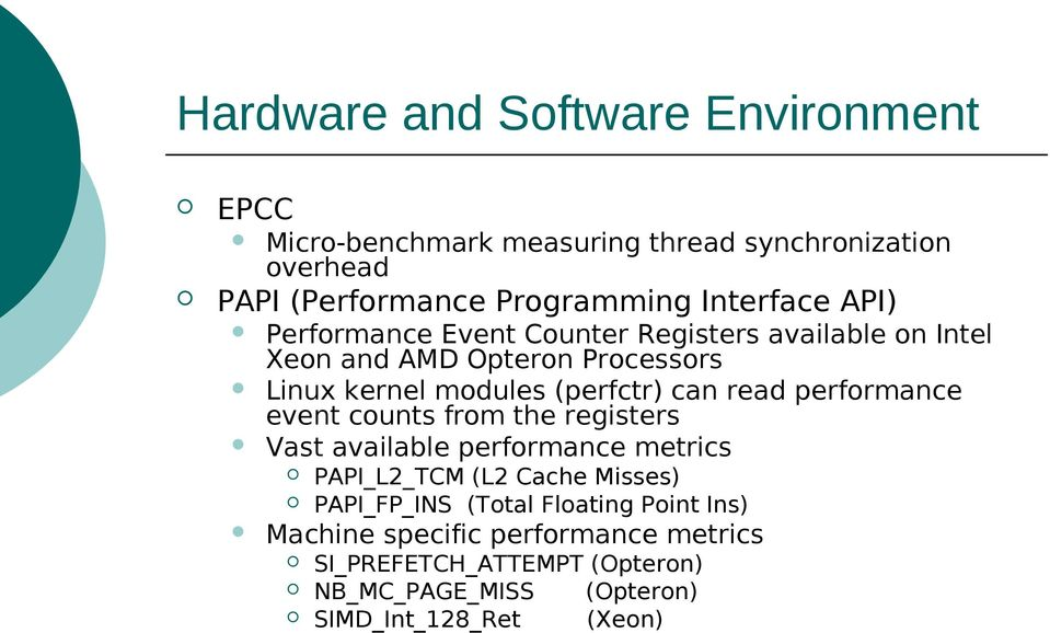 can read performance event counts from the registers Vast available performance metrics PAPI_L2_TCM (L2 Cache Misses) PAPI_FP_INS