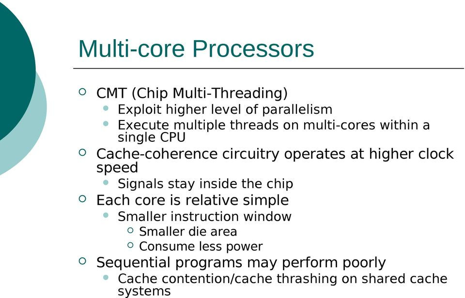 Signals stay inside the chip Each core is relative simple Smaller instruction window Smaller die area