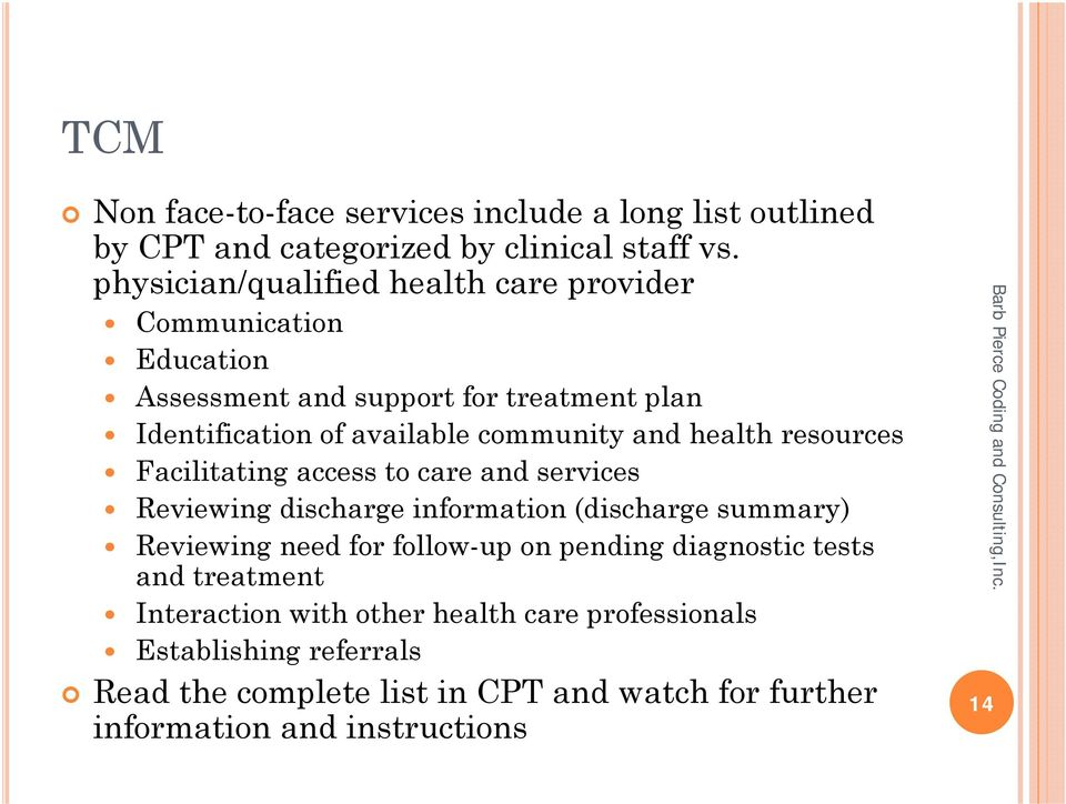 and health resources Facilitating access to care and services Reviewing discharge information (discharge summary) Reviewing need for follow-up on