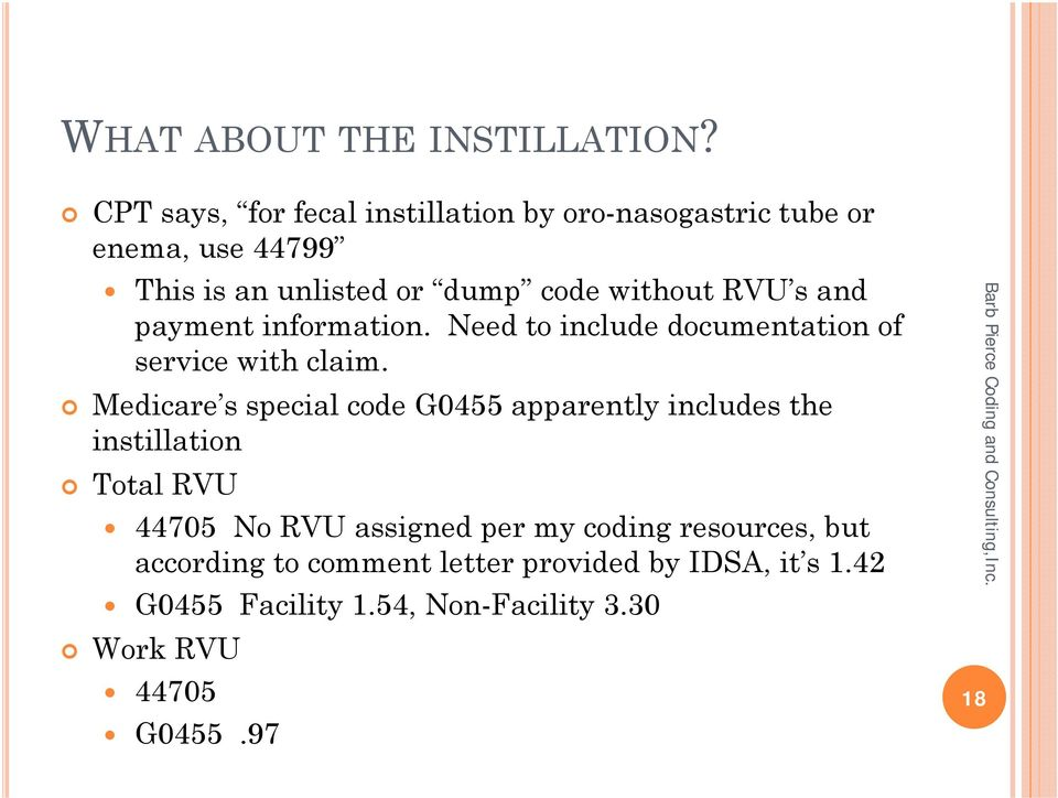 RVU s and payment information. Need to include documentation of service with claim.