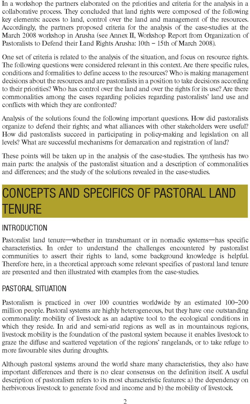 Accordingly, the partners proposed criteria for the analysis of the case-studies at the March 2008 workshop in Arusha (see Annex II, Workshop Report from Organization of Pastoralists to Defend their