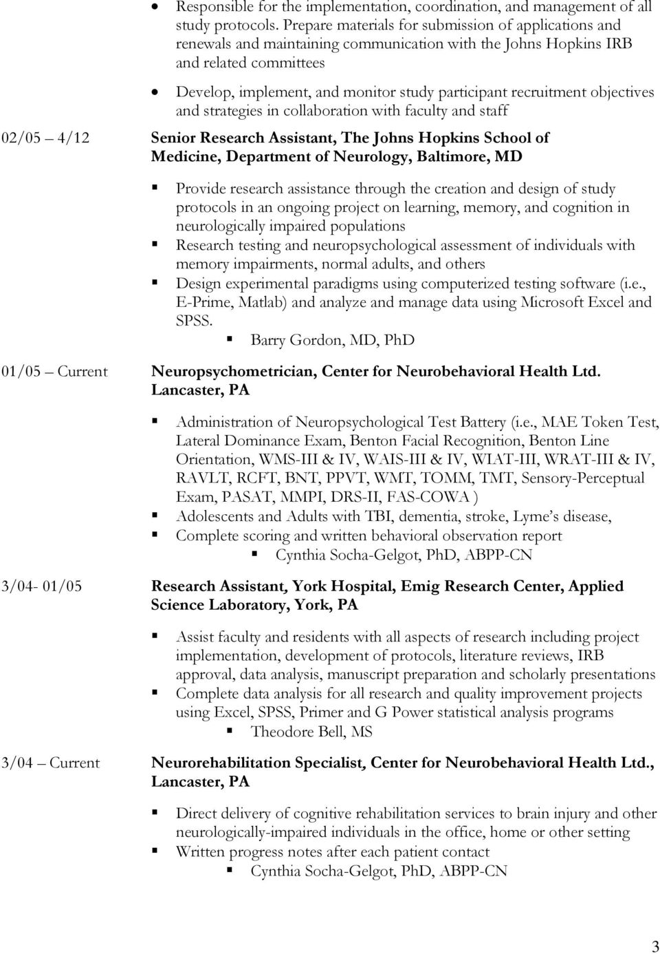 recruitment objectives and strategies in collaboration with faculty and staff 02/05 4/12 Senior Research Assistant, The Johns Hopkins School of Medicine, Department of Neurology, Baltimore, MD