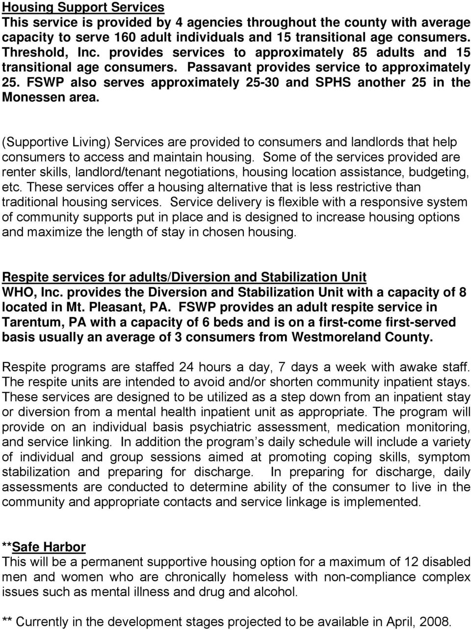 FSWP also serves approximately 25-30 and SPHS another 25 in the Monessen area. (Supportive Living) Services are provided to consumers and landlords that help consumers to access and maintain housing.