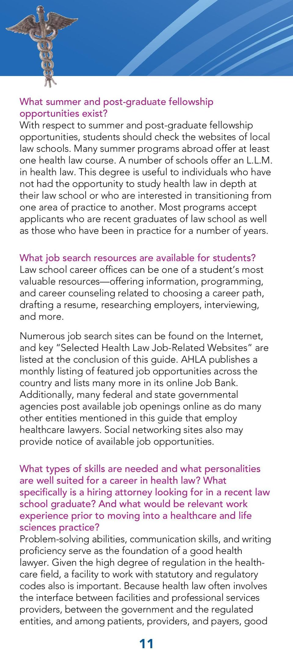 This degree is useful to individuals who have not had the opportunity to study health law in depth at their law school or who are interested in transitioning from one area of practice to another.