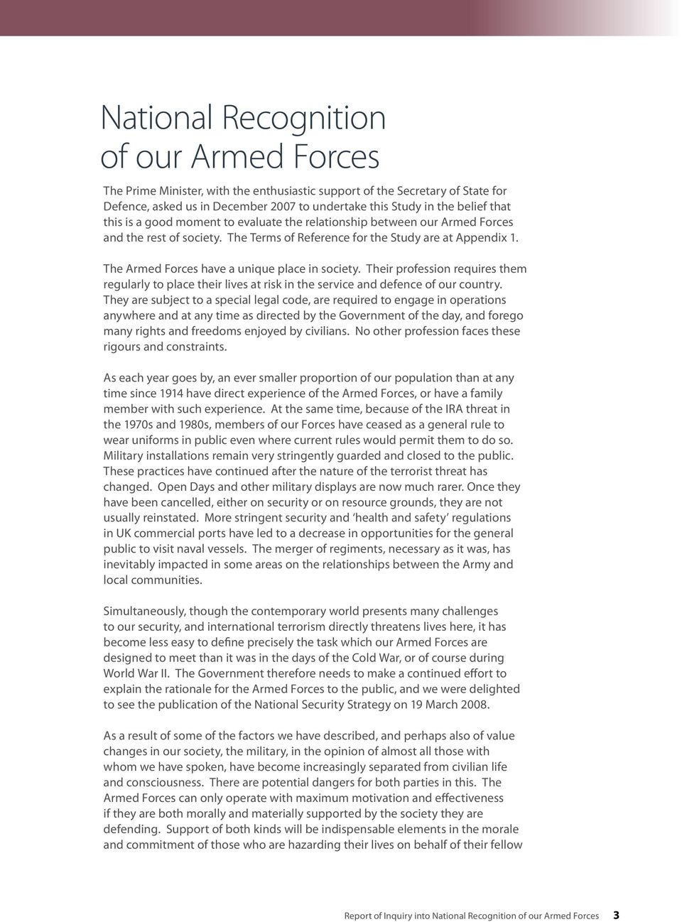 The Armed Forces have a unique place in society. Their profession requires them regularly to place their lives at risk in the service and defence of our country.