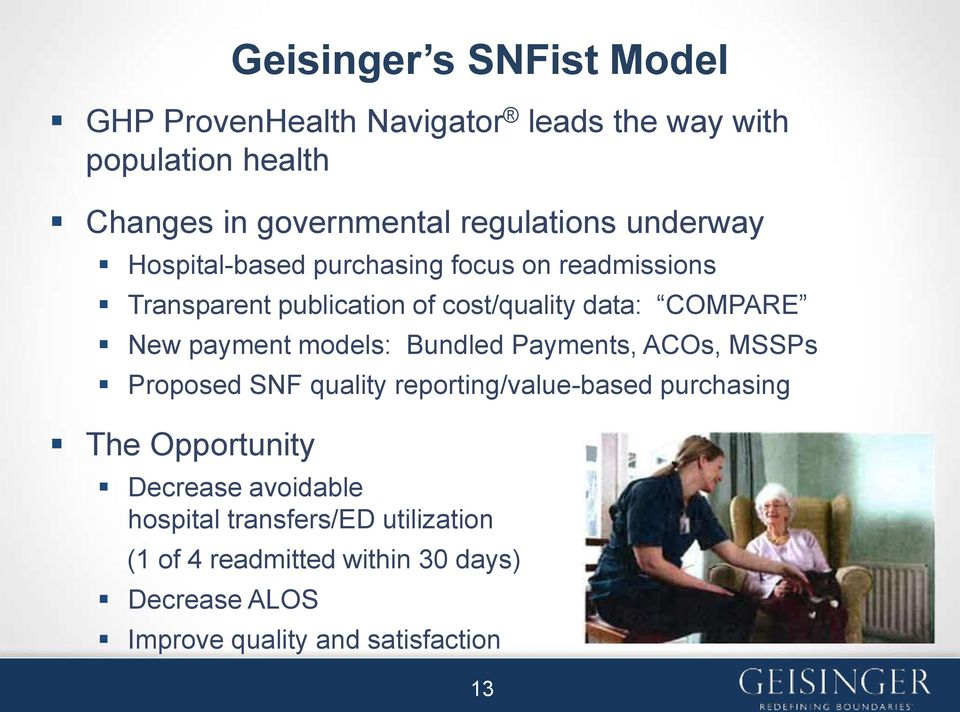 New payment models: Bundled Payments, ACOs, MSSPs Proposed SNF quality reporting/value-based purchasing The Opportunity