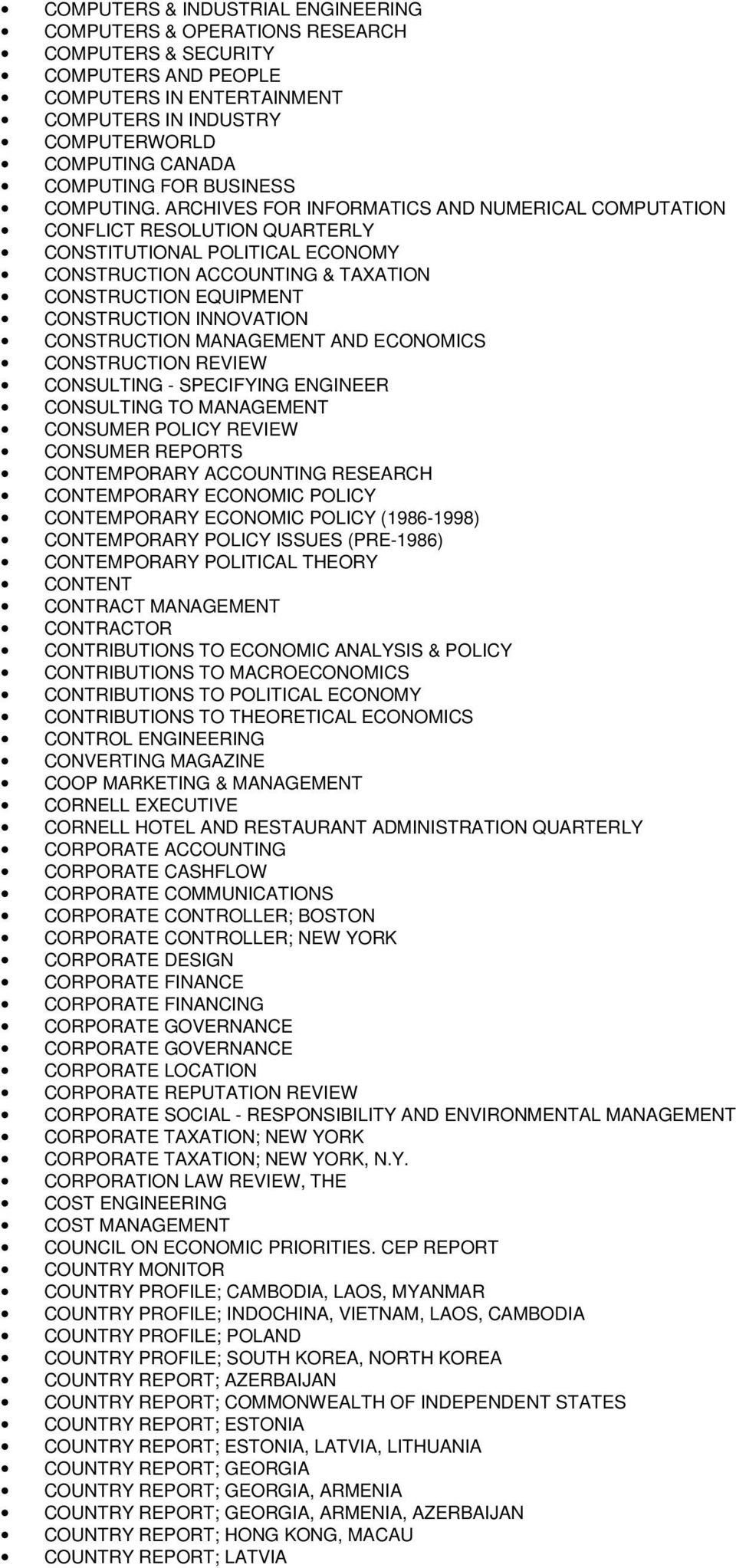 ARCHIVES FOR INFORMATICS AND NUMERICAL COMPUTATION CONFLICT RESOLUTION QUARTERLY CONSTITUTIONAL POLITICAL ECONOMY CONSTRUCTION ACCOUNTING & TAXATION CONSTRUCTION EQUIPMENT CONSTRUCTION INNOVATION