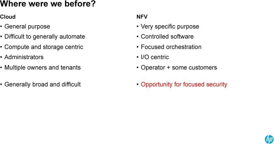 centric Administrators Multiple owners and tenants NFV Very specific purpose