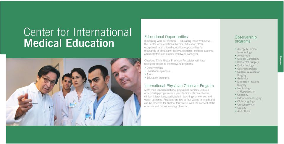 Cleveland Clinic Global Physician Associates will have facilitated access to the following programs: Observerships. Invitational symposia. Tours. Education programs.