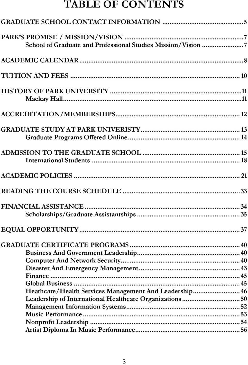 .. 15 International Students... 18 ACADEMIC POLICIES... 21 READING THE COURSE SCHEDULE... 33 FINANCIAL ASSISTANCE... 34 Scholarships/Graduate Assistantships... 35 EQUAL OPPORTUNITY.