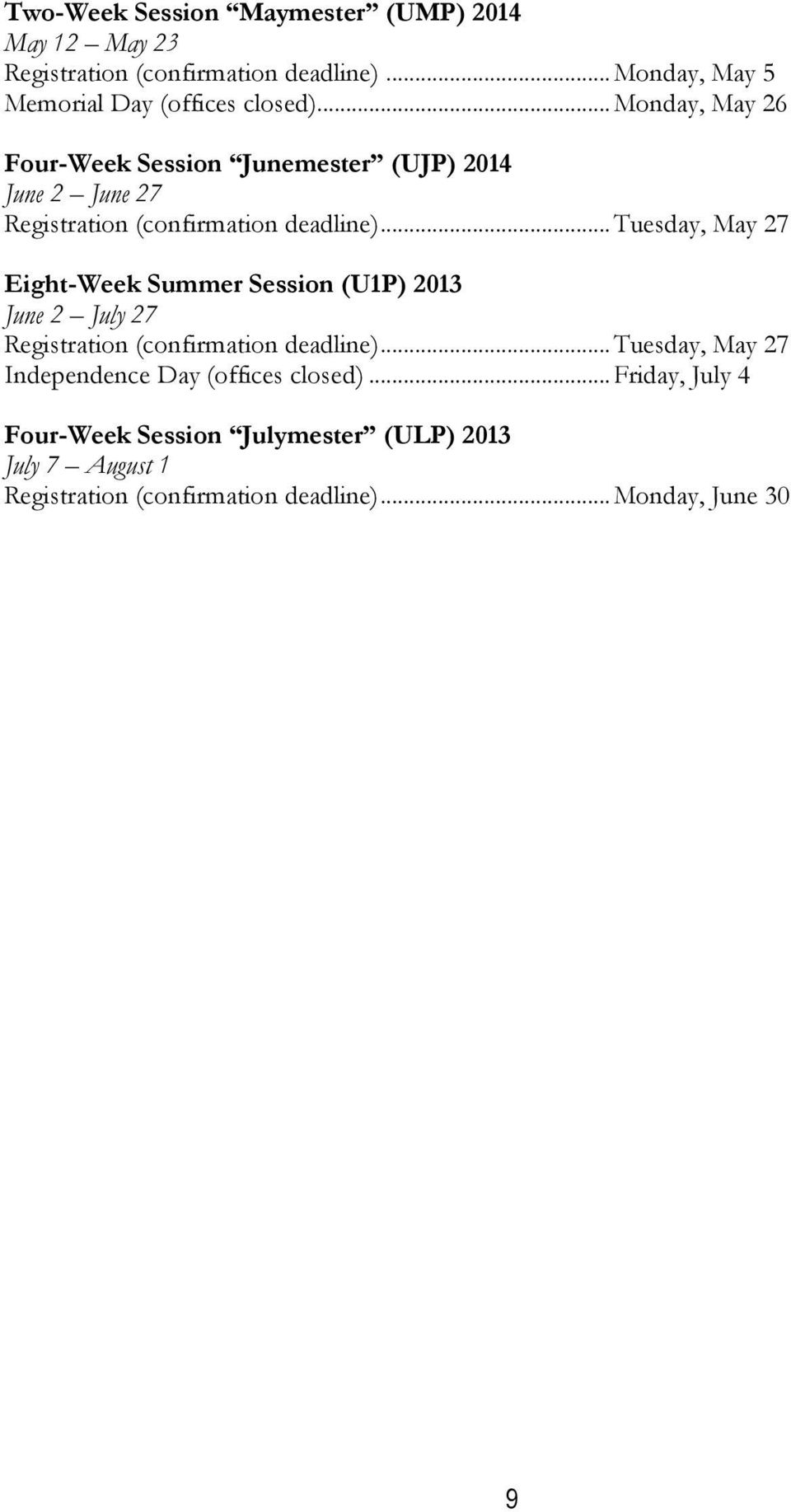 .. Tuesday, May 27 Eight-Week Summer Session (U1P) 2013 June 2 July 27 Registration (confirmation deadline).