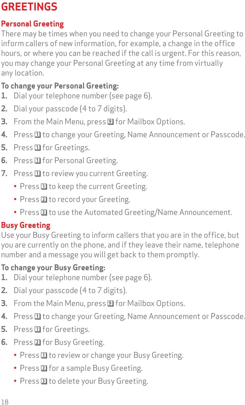 3. From the Main Menu, press for Mailbox Options. 4. Press to change your Greeting, Name Announcement or Passcode. 5. Press for Greetings. 6. Press for Personal Greeting. 7.