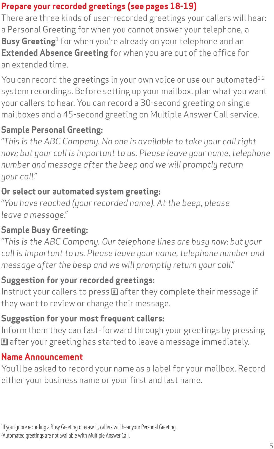 You can record the greetings in your own voice or use our automated 1,2 system recordings. Before setting up your mailbox, plan what you want your callers to hear.