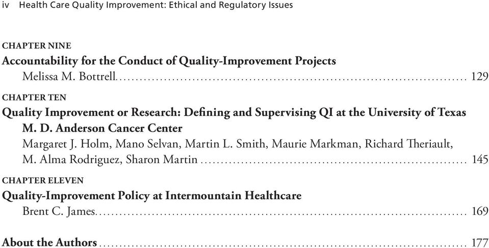 Holm, Mano Selvan, Martin L. Smith, Maurie Markman, Richard Theriault, M. Alma Rodriguez, Sharon Martin................................................................... 145 Chapter ELEVEN Quality-Improvement Policy at Intermountain Healthcare Brent C.