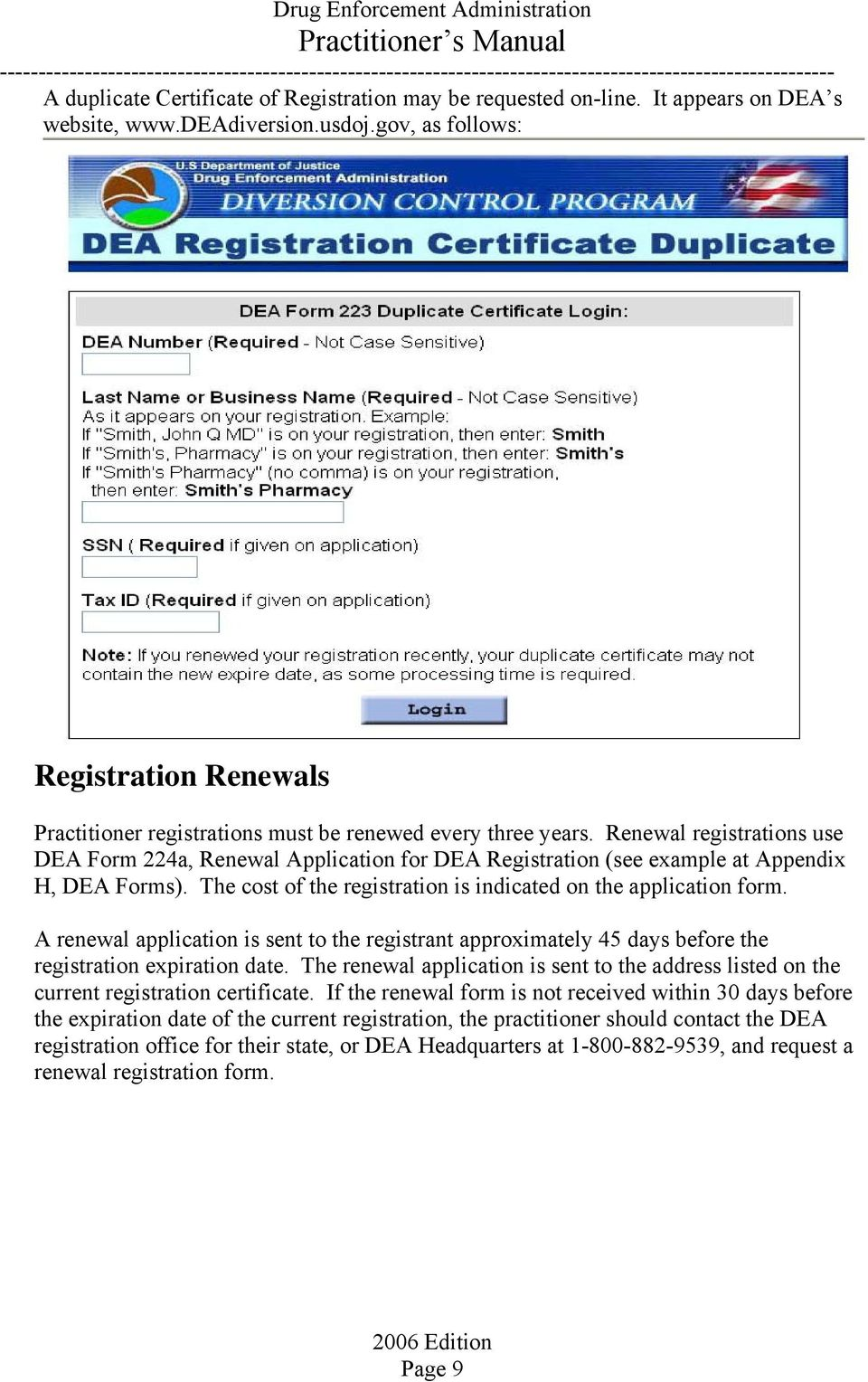 Renewal registrations use DEA Form 224a, Renewal Application for DEA Registration (see example at Appendix H, DEA Forms). The cost of the registration is indicated on the application form.