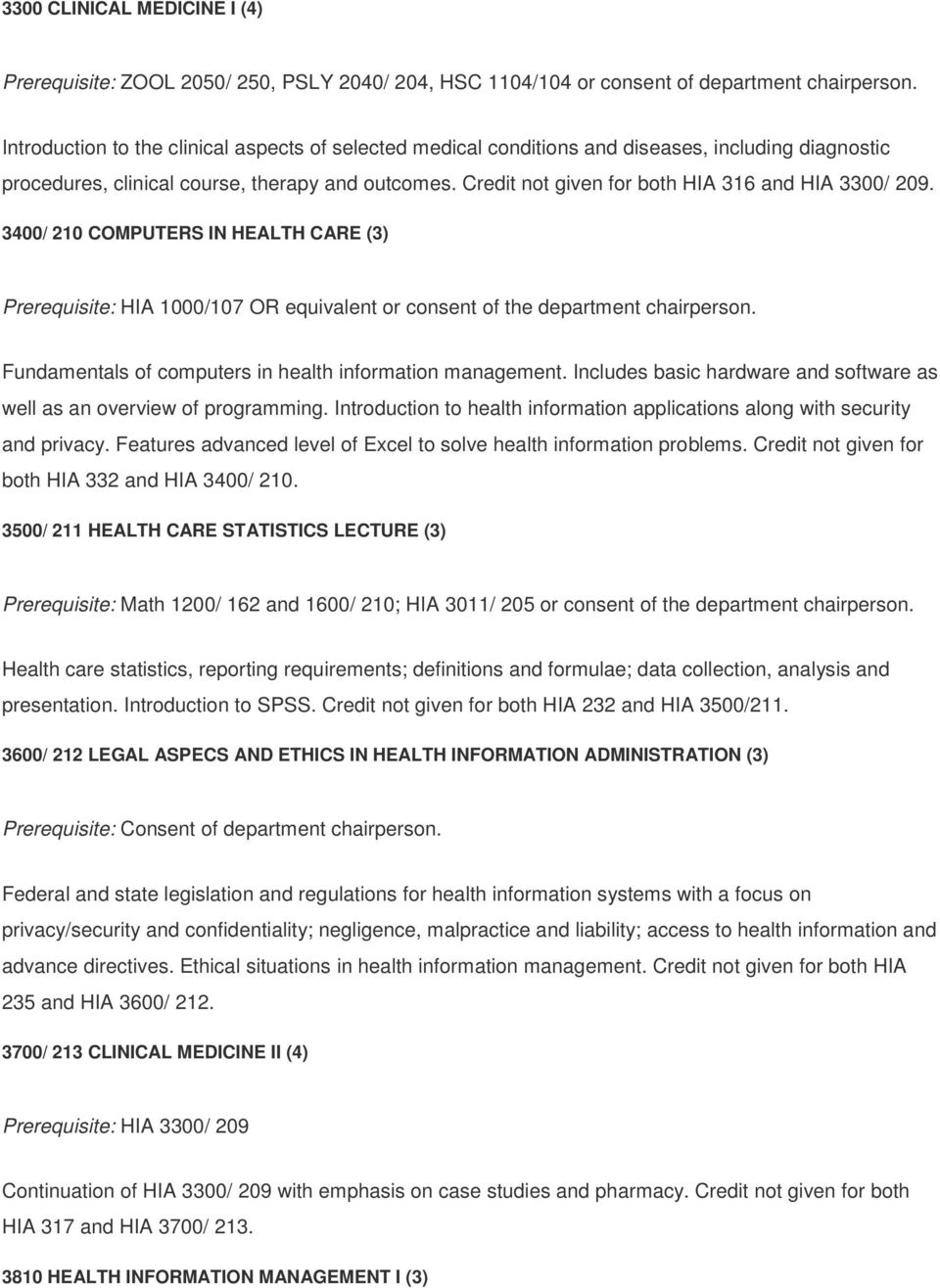 Credit not given for both HIA 316 and HIA 3300/ 209. 3400/ 210 COMPUTERS IN HEALTH CARE (3) Prerequisite: HIA 1000/107 OR equivalent or consent of the department chairperson.