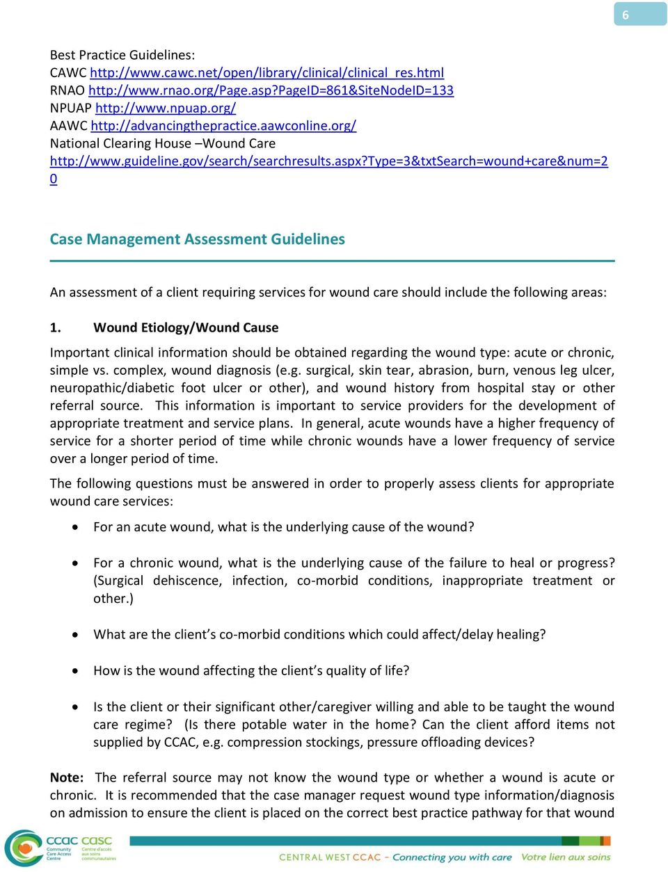 type=3&txtsearch=wound+care&num=2 0 Case Management Assessment Guidelines An assessment of a client requiring services for wound care should include the following areas: 1.