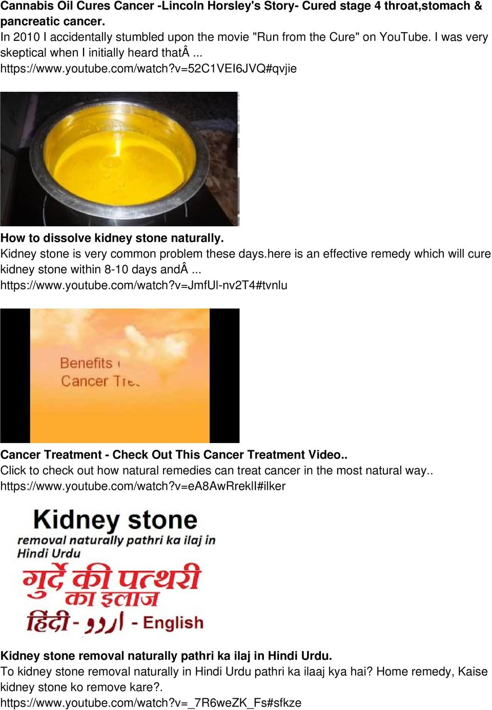 here is an effective remedy which will cure kidney stone within 8-10 days andâ... https://www.youtube.com/watch?v=jmful-nv2t4#tvnlu Cancer Treatment - Check Out This Cancer Treatment Video.