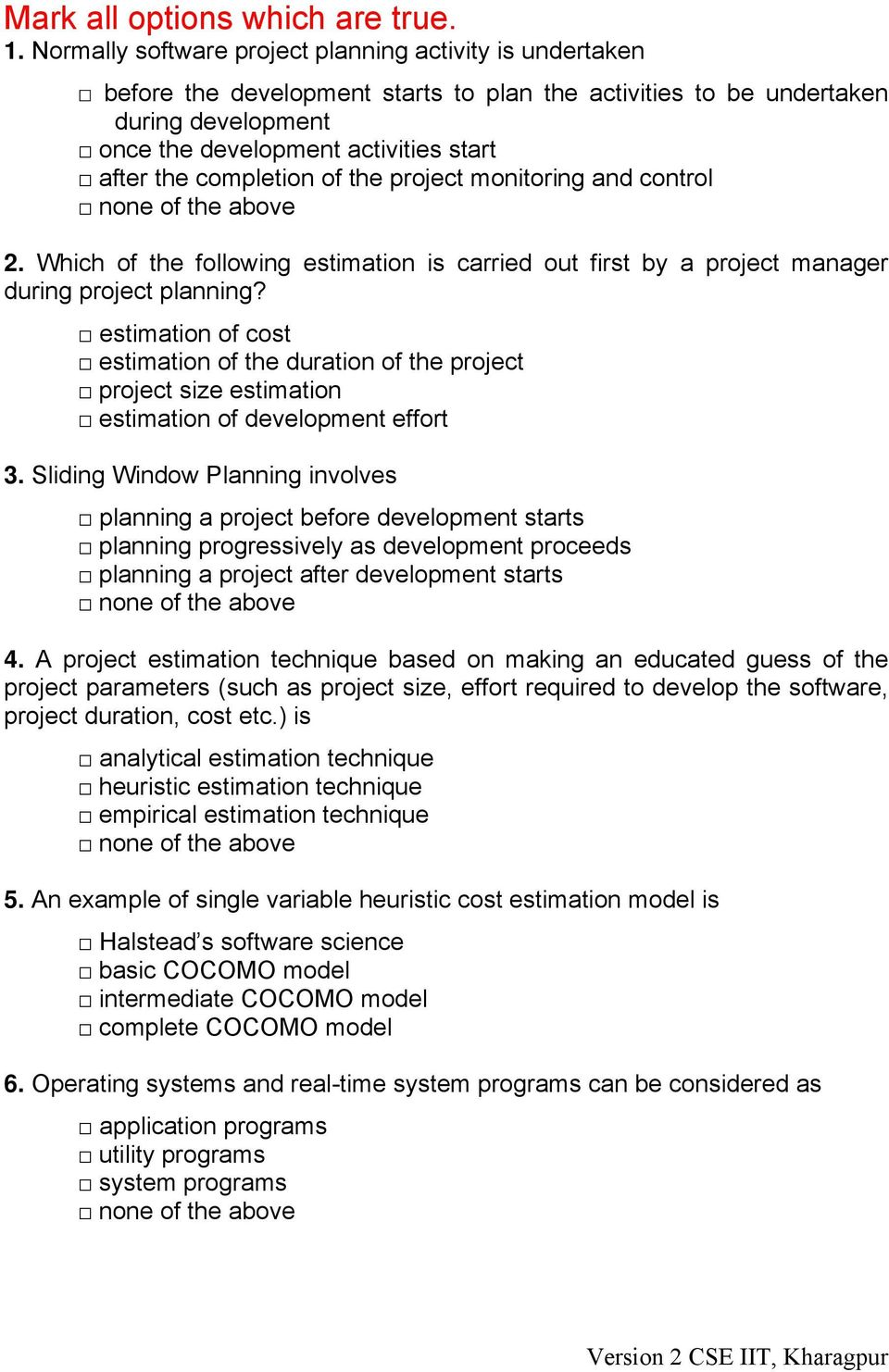 completion of the project monitoring and control none of the above 2. Which of the following estimation is carried out first by a project manager during project planning?