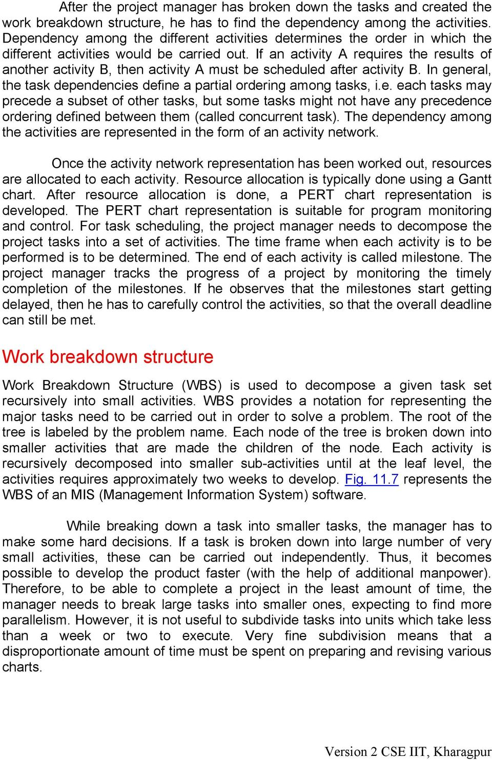 If an activity A requires the results of another activity B, then activity A must be scheduled after activity B. In general, the task dependencies define a partial ordering among tasks, i.e. each tasks may precede a subset of other tasks, but some tasks might not have any precedence ordering defined between them (called concurrent task).