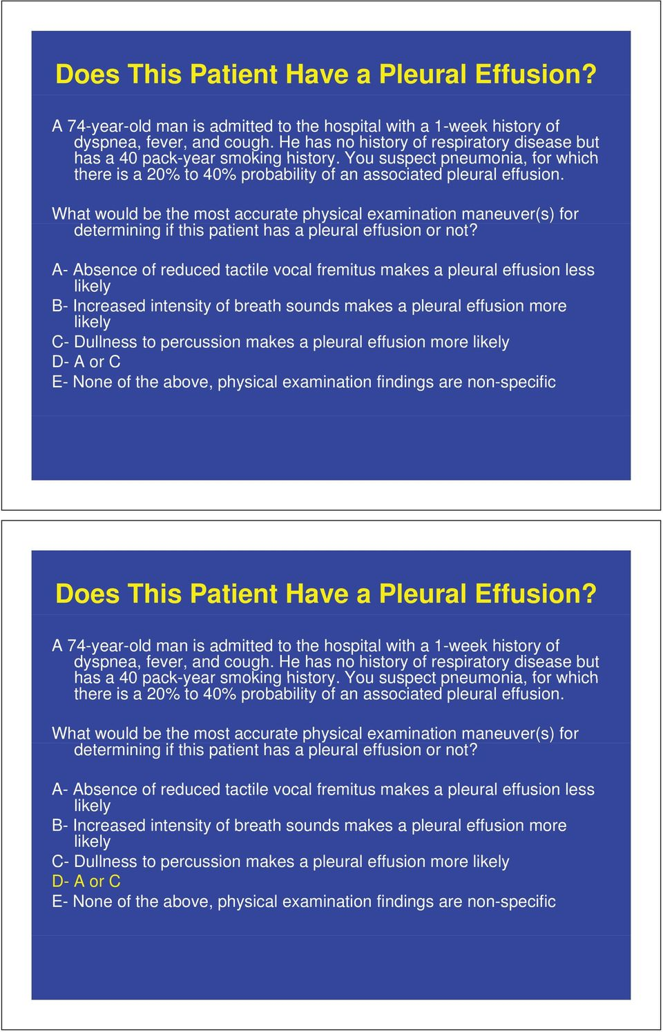 What would be the most accurate physical examination maneuver(s) for determining if this patient has a pleural effusion or not?