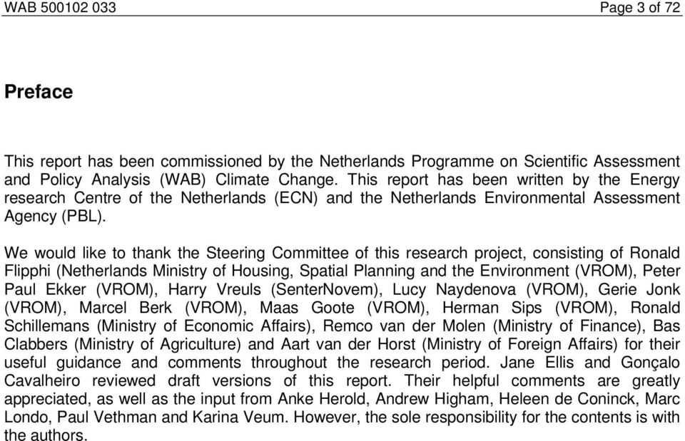 We would like to thank the Steering Committee of this research project, consisting of Ronald Flipphi (Netherlands Ministry of Housing, Spatial Planning and the Environment (VROM), Peter Paul Ekker